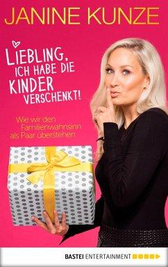 Liebling, ich habe die Kinder verschenkt (eBook, ePUB) - Kunze, Janine