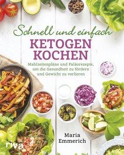 Schnell und einfach ketogen kochen (eBook, PDF) - Emmerich, Maria