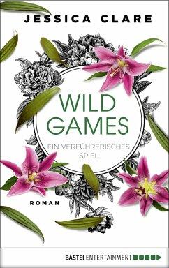 Ein verführerisches Spiel / Wild Games Bd.4 (eBook, ePUB) - Clare, Jessica