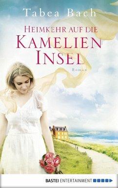 Heimkehr auf die Kamelien-Insel / Kamelien Insel Saga Bd.3 (eBook, ePUB) - Bach, Tabea