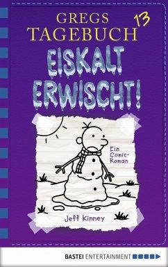 Eiskalt erwischt! / Gregs Tagebuch Bd.13 (eBook, PDF) - Kinney, Jeff