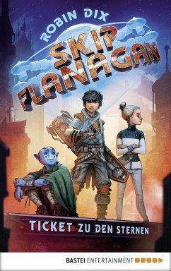 Ticket zu den Sternen / Skip Flanagan Bd.1 (eBook, ePUB) - Dix, Robin