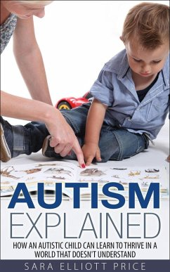 Autism Explained: How an Autistic Child Can Learn to Thrive in a World That Doesn´t Understand (eBook, ePUB)