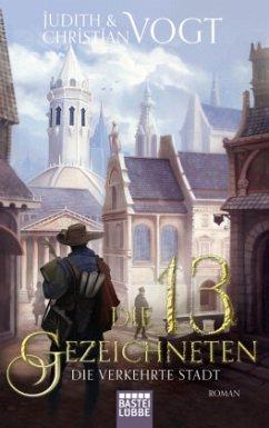 Die Verkehrte Stadt / Die dreizehn Gezeichneten Bd.2 - Vogt, Christian; Vogt, Judith