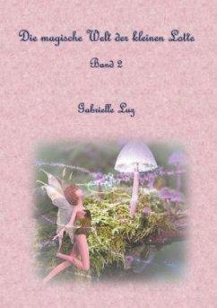 Die magische Welt der kleinen Lotte - Luz, Gabrielle
