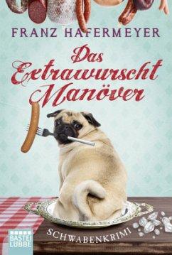 Das Extrawurscht-Manöver / Schwaben-Krimi Bd.3 - Hafermeyer, Franz