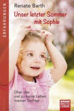Unser letzter Sommer mit Sophie - Barth, Renate