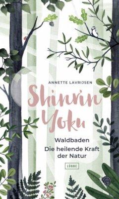 Shinrin Yoku - Waldbaden. Die heilende Kraft der Natur - Lavrijsen, Annette