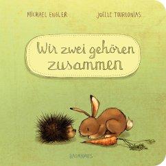 Wir zwei gehören zusammen Bd.1 (Pappbilderbuch) - Engler, Michael