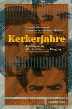 Kerkerjahre - Rosencof, Mauricio; Fernández Huidobro, Eleuterio