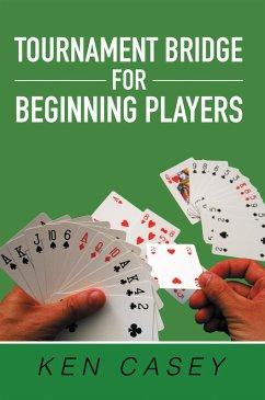 Tournament Bridge for Beginning Players (eBook, ePUB) - Casey, Ken