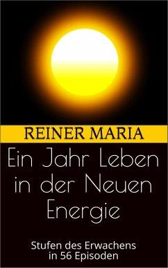 Ein Jahr Leben in der Neuen Energie (eBook, ePUB) - Maria, Reiner