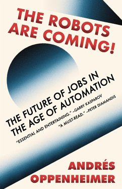 The Robots Are Coming!: The Future of Jobs in the Age of Automation - Oppenheimer, Andres