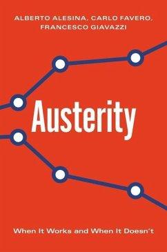 Austerity: When It Works and When It Doesn't - Alesina, Alberto; Favero, Carlo; Giavazzi, Francesco