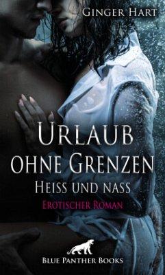 Urlaub ohne Grenzen - Heiß und nass Erotischer Roman