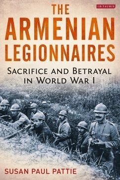 The Armenian Legionnaires: Sacrifice and Betrayal in World War I - Pattie, Susan Paul