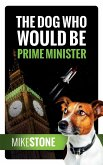 The Dog Who Would Be Prime Minister (The Dog Prime Minister Series Book 1)