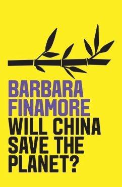 Will China Save the Planet? - Finamore, Barbara