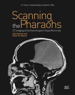 Scanning the Pharaohs: CT Imaging of the New Kingdom Royal Mummies - Hawass, Zahi; Saleem, Sahar N.