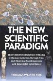 The New Scientific Paradigm : Testohistorodynamic Theory of Human Evolution Through Viral and Microbial Symbiogenesis and Epigenetic Inheritance (eBook, ePUB)