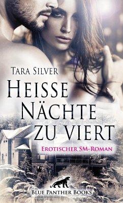 Heiße Nächte zu viert   Erotischer SM-Roman (eBook, ePUB) - Silver, Tara
