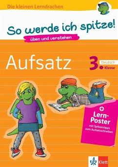 So werde ich spitze! Deutsch, Aufsatz 3. Klasse. üben und verstehen, Deutsch in der Grundschule, + Lern-Poster mit Spitzentipps zum Aufsatzschreiben