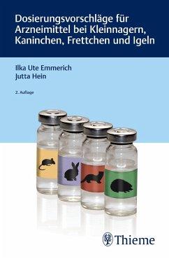 Dosierungsvorschläge für Arzneimittel bei Kleinnagern, Kaninchen, Frettchen und Igeln - Emmerich, Ilka U.; Hein, Jutta