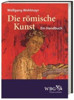 Die römische Kunst - Wohlmayr, Wolfgang