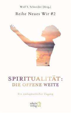 Spiritualität: Die offene Weite