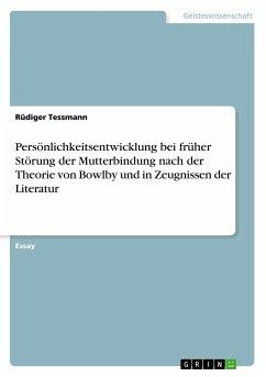 Persönlichkeitsentwicklung bei früher Störung der Mutterbindung nach der Theorie von Bowlby und in Zeugnissen der Literatur