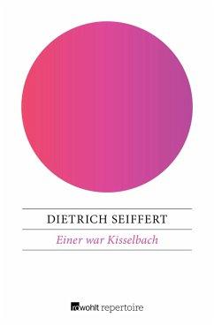 Einer war Kisselbach (eBook, ePUB) - Seiffert, Dietrich