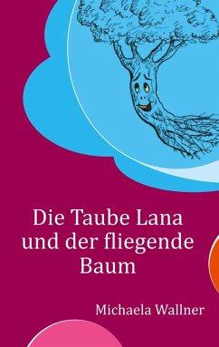 Die Taube Lana und der fliegende Baum (eBook, ePUB)