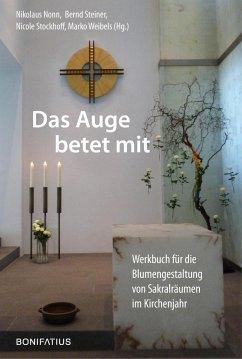 Das Auge betet mit - Nonn, Nikolaus; Steiner, Bernd; Stockhoff, Nicole; Weibels, Marko