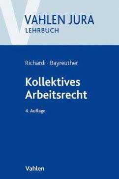 Kollektives Arbeitsrecht - Richardi, Reinhard; Bayreuther, Frank