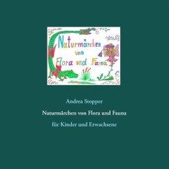 Naturmärchen von Flora und Fauna - Stopper, Andrea
