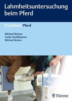 Lahmheitsuntersuchung beim Pferd (eBook, PDF) - Stadtbäumer, Guido; Röcken, Michael; Becker, Michael