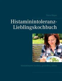 Histaminintoleranz-Lieblingskochbuch (eBook, ePUB)