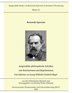 Ausgewählte Abhandlungen zum Kantianismus und Hegelianismus - Von Sokrates zu Georg Wilhelm Friedrich Hegel