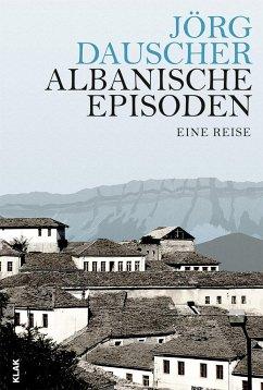 Albanische Episoden - Dauscher, Jörg