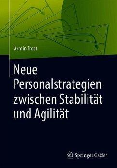 Neue Personalstrategien zwischen Stabilität und Agilität - Trost, Armin