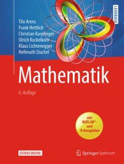 Mathematik - Arens, Tilo; Hettlich, Frank; Karpfinger, Christian; Kockelkorn, Ulrich; Lichtenegger, Klaus; Stachel, Hellmuth