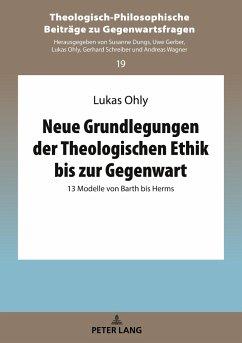 Neue Grundlegungen der Theologischen Ethik bis zur Gegenwart - Ohly, Lukas