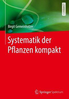 Systematik der Pflanzen kompakt - Gemeinholzer, Birgit