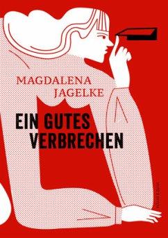 Ein gutes Verbrechen - Jagelke, Magdalena