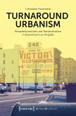 Turnaround Urbanism - Perspektivwechsel und Transformation in Downtown Los Angeles