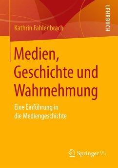 Medien, Geschichte und Wahrnehmung - Fahlenbrach, Kathrin