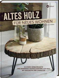 Altes Holz für neues Wohnen - van Overbeek, Hester