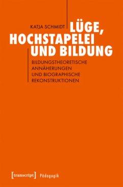 Lüge, Hochstapelei und Bildung - Schmidt, Katja
