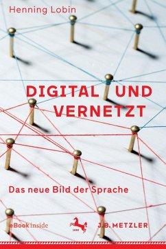 Digital und vernetzt - Lobin, Henning