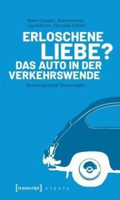 Erloschene Liebe? Das Auto in der Verkehrswende - Canzler, Weert; Knie, Andreas; Ruhrort, Lisa; Scherf, Christian